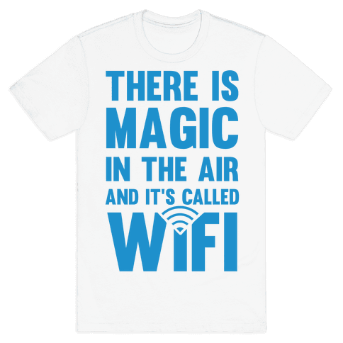 There Is Magic In The Air And It's Called Wifi Mens T-Shirt