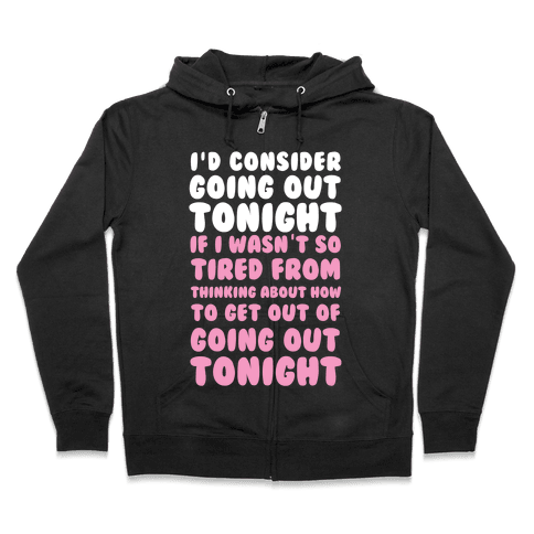 I'd Consider Going Out Tonight Zip Hoodie
