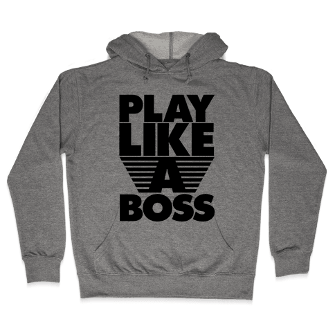 Play Like A Boss Hooded Sweatshirt