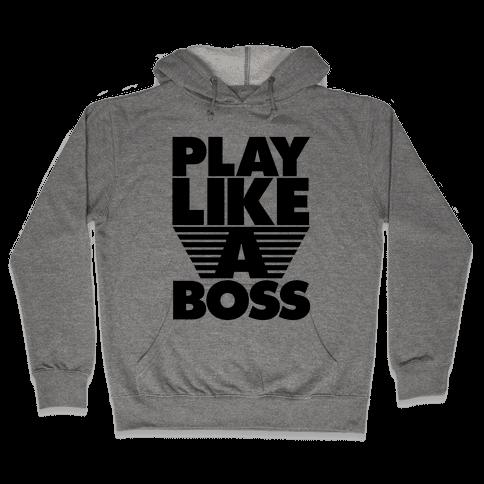 Play Like A Boss Hooded Sweatshirt