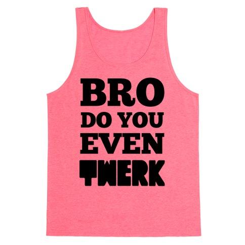Bro Do You Even Twerk Tank Top