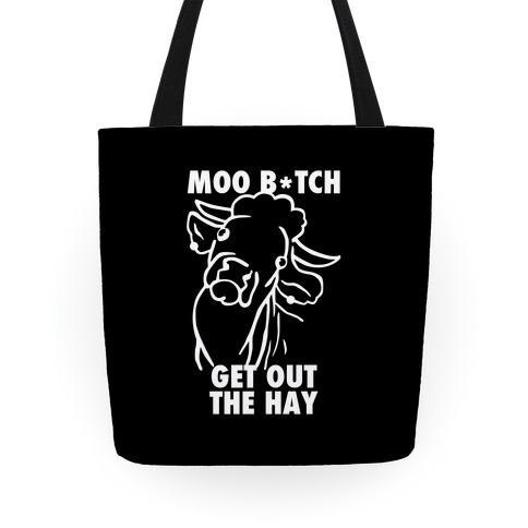 Moo Bitch, Get Out The Hay Tote