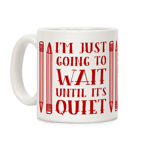 I'm Just Going to Wait Until It's Quiet Coffee Mug