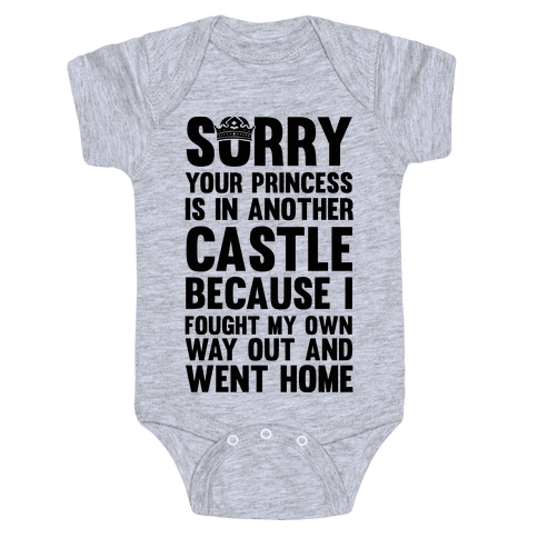 Sorry Your Princess Is In Another Castle, Because I Fought My Own Way Out and Went Home Baby Onesy