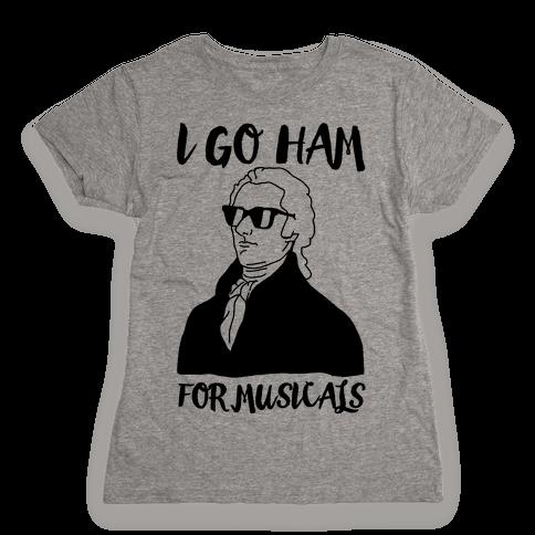 I Go Ham For Musicals Womens T-Shirt