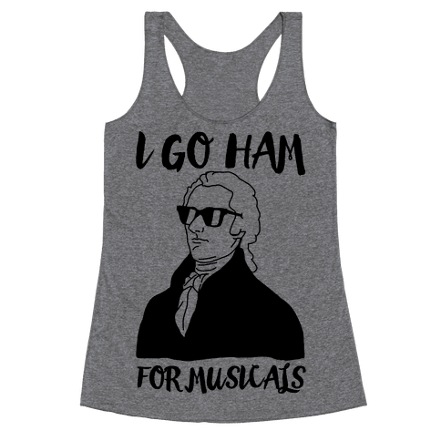 I Go Ham For Musicals Racerback Tank Top
