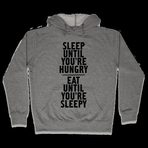 Sleep Until You're Hungry. Eat Until You're Sleepy. Hooded Sweatshirt
