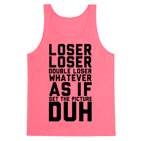 Loser Double Loser Whatever As If Get the Picture Duh Tank Top