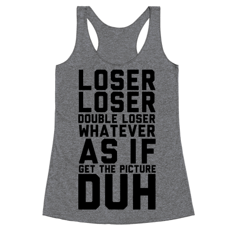 Loser Double Loser Whatever As If Get the Picture Duh Racerback Tank Top