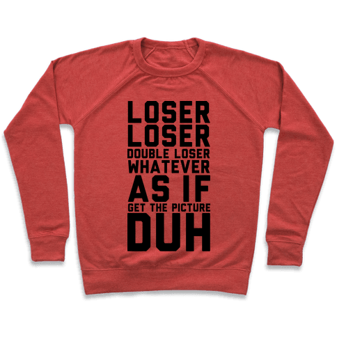 Loser Double Loser Whatever As If Get the Picture Duh Pullover