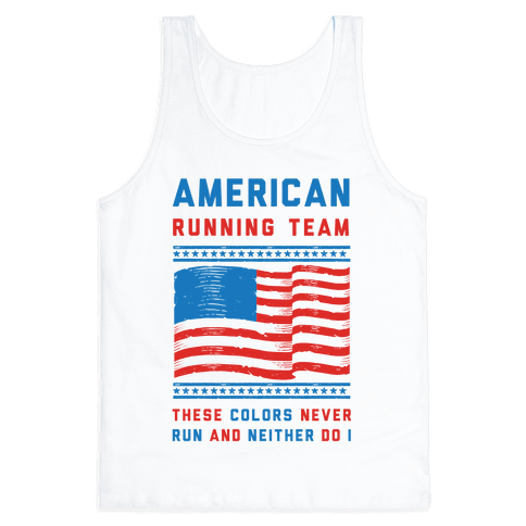 American Running Team These Colors Never Run And Neither Do I Tank Top
