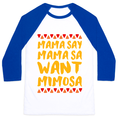 Mama Se Mama Sa Want Mimosa Baseball Tee