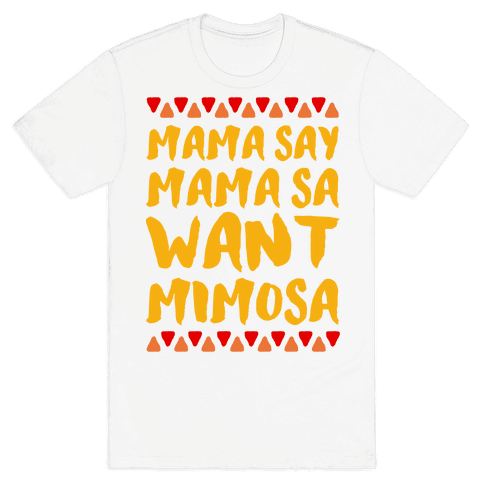 Mama Se Mama Sa Want Mimosa Mens T-Shirt