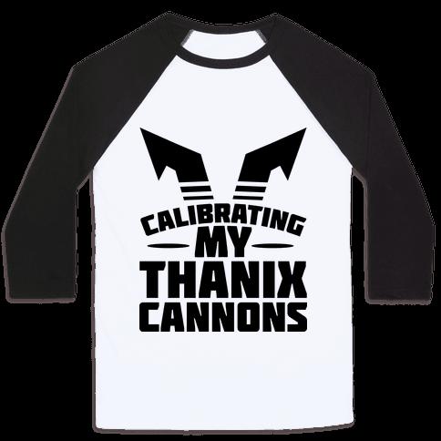 Calibrating My Thanix Canons Baseball Tee