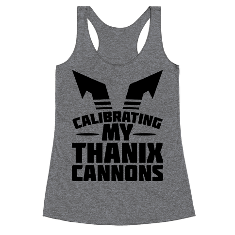 Calibrating My Thanix Canons Racerback Tank Top