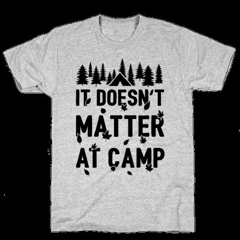 It Doesn't Matter At Camp Mens T-Shirt