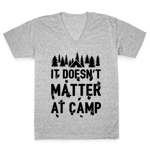It Doesn't Matter At Camp V-Neck Tee Shirt