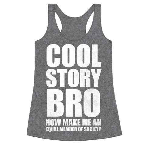 Cool Story Bro (Now Make Me An Equal Member Of Society) Racerback Tank Top