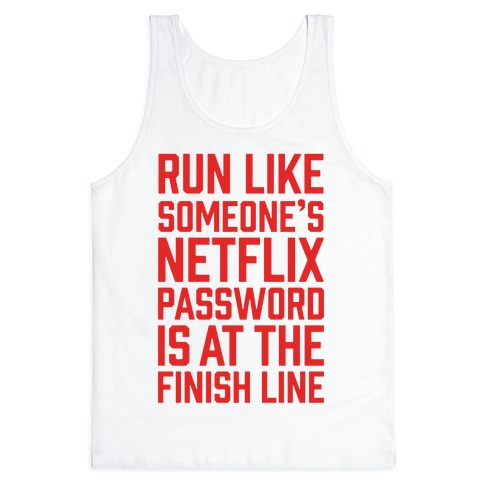 Run Like Someone's Netflix Password Is At The Finish Line Tank Top