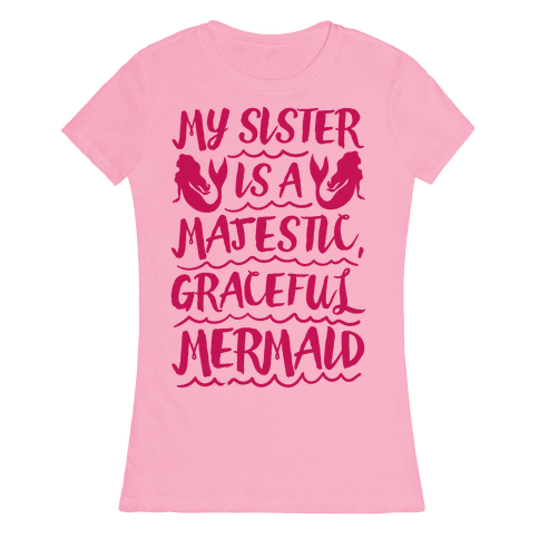 My Sister Is A Majestic Graceful Mermaid Womens T-Shirt