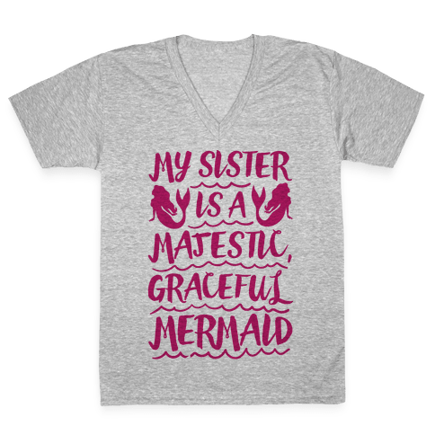 My Sister Is A Majestic Graceful Mermaid V-Neck Tee Shirt