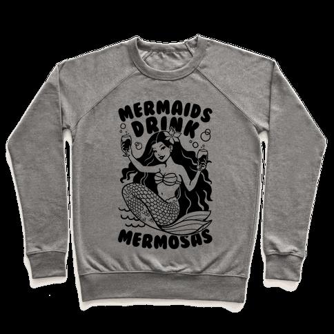Mermaids Drink Mermosas Pullover
