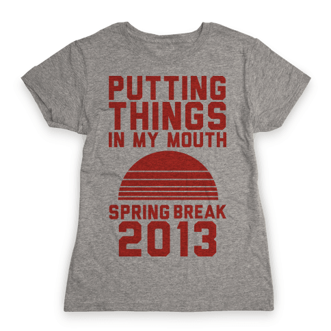 Putting Things In My Mouth Womens T-Shirt