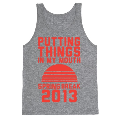 Putting Things In My Mouth Tank Top
