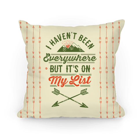 I Haven't Been Everywhere But It's On My List Pillow