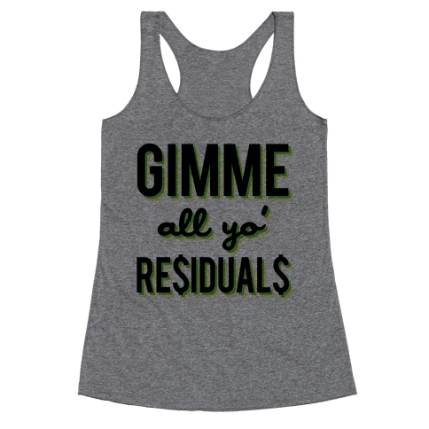 Gimme All Your Residuals Racerback Tank Top