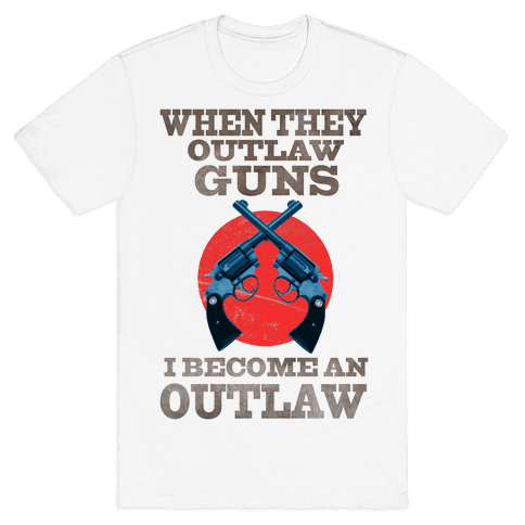 When They Outlaw Guns I Become an Outlaw