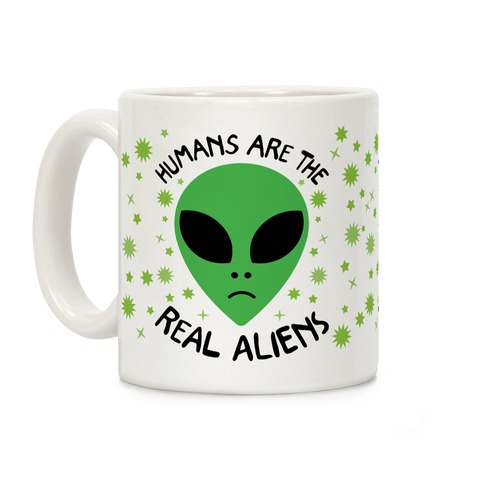 Humans Are The Real Aliens Coffee Mug
