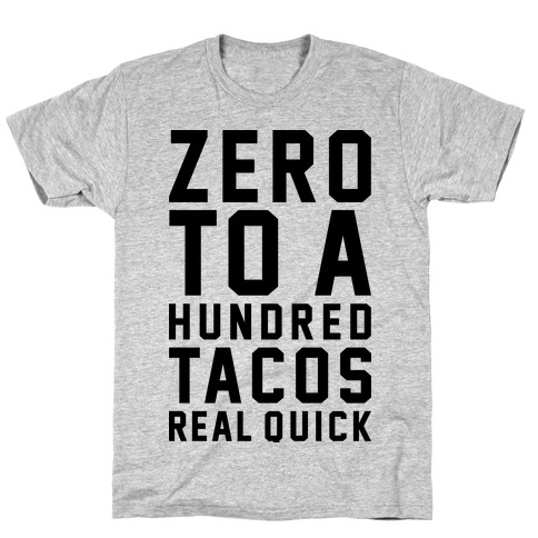 Zero To A Hundred Tacos Real Quick T-Shirt