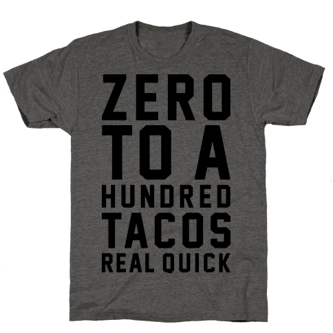 Zero To A Hundred Tacos Real Quick Mens T-Shirt