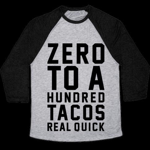 Zero To A Hundred Tacos Real Quick Baseball Tee