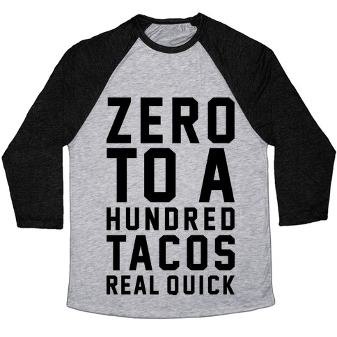 Zero To A Hundred Tacos Real Quick Baseball Tee