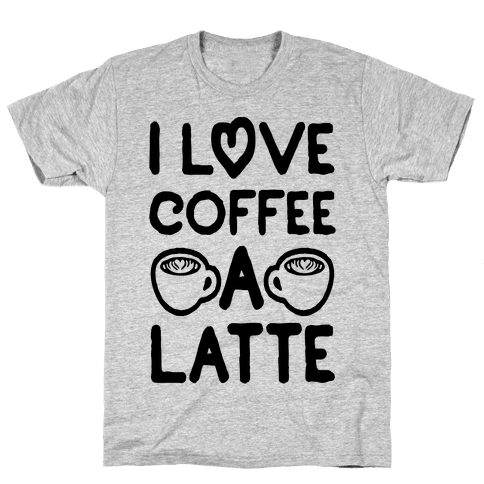 I Love Coffee A Latte Mens T-Shirt