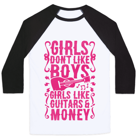 Girls Don't Like Boys Girls Like Guitars and Money Baseball Tee