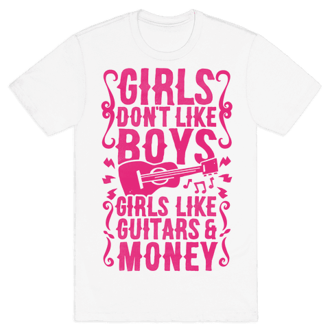 Girls Don't Like Boys Girls Like Guitars and Money Mens T-Shirt