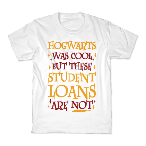 Hogwarts Was Cool But These Student Loans Are Not Kids T-Shirt