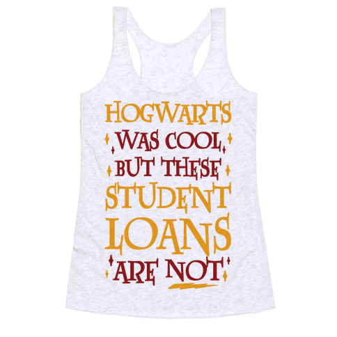 Hogwarts Was Cool But These Student Loans Are Not Racerback Tank Top