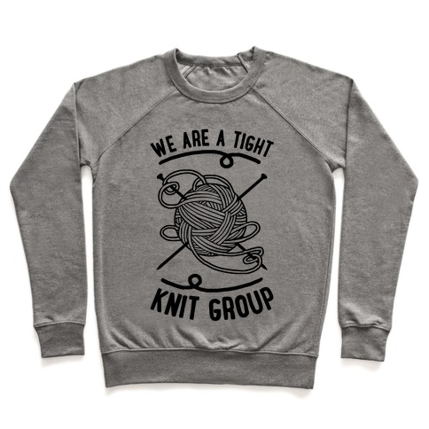 We Are A Tight Knit Group Pullover