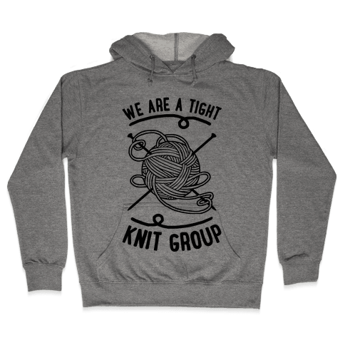We Are A Tight Knit Group Hooded Sweatshirt