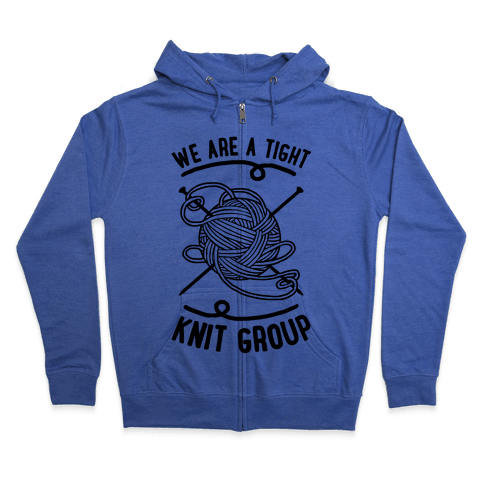 We Are A Tight Knit Group Zip Hoodie