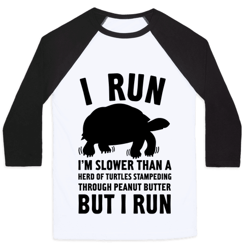 I Run Slower Than A Herd Of Turtles Baseball Tee