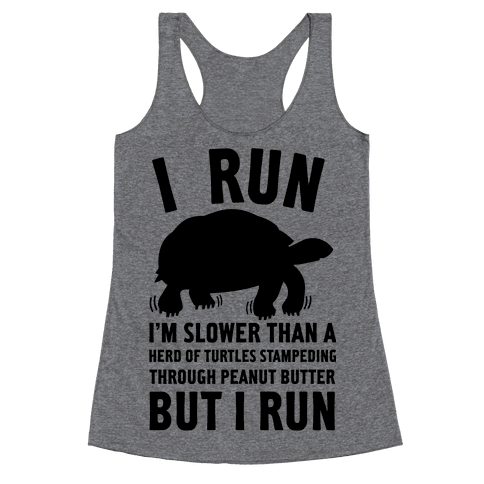 I Run Slower Than A Herd Of Turtles Racerback Tank Top