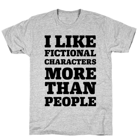I Like Fictional Characters More Than People T-Shirt
