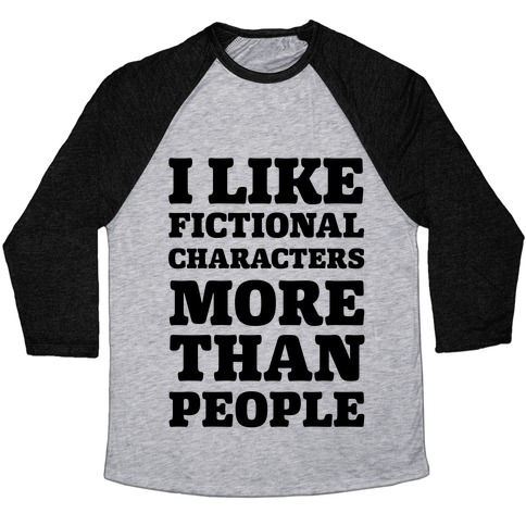 I Like Fictional Characters More Than People Baseball Tee