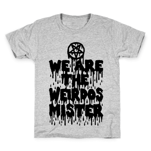 We Are The Weirdos Mister Kids T-Shirt