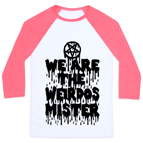 We Are The Weirdos Mister Baseball Tee